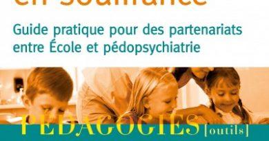 Enseignants et élèves en souffrance : «Guide Pratique pour des Partenariats entre École et Pédopsychiatrie