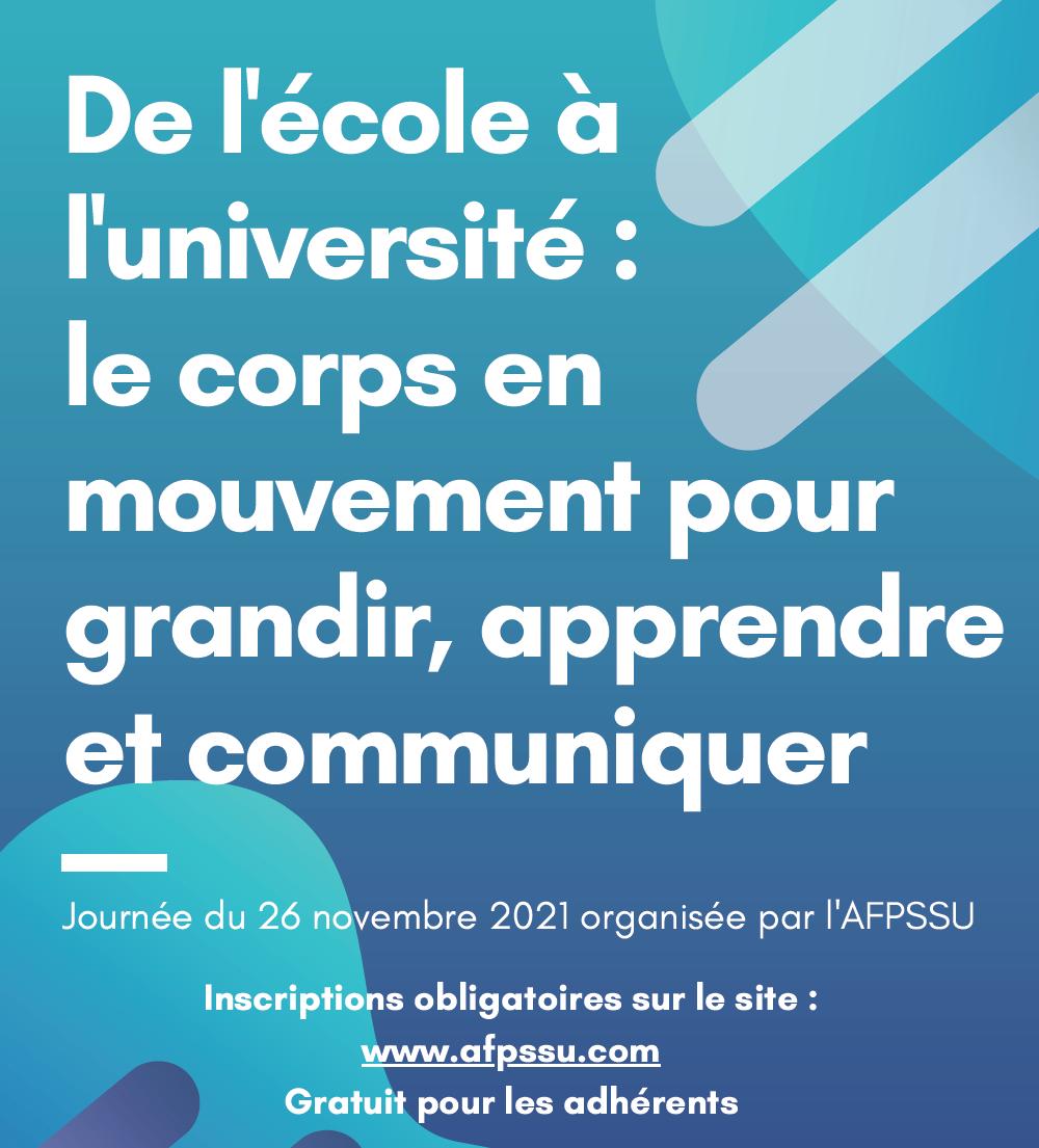 De l'école à l'université : le corps en mouvement pour grandir, apprendre et communiquer. Une journée d'échanges et de débats organisée par l'AFPSSU – 26 nov. 2021